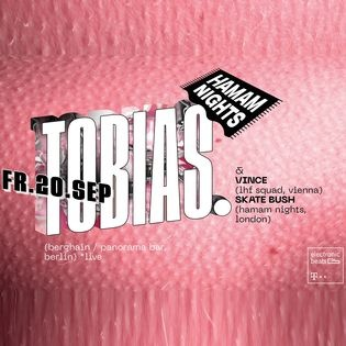 HAMAM Nights w Tobias. (Berghain / Panorama Bar)