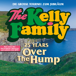 THE KELLY FAMILY 25 YEARS OVER THE HUMP