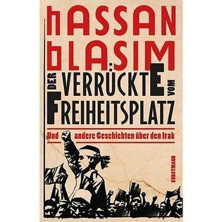 Hassan Blasims »Der Verrückte vom Freiheitsplatz«