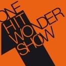 One Hit Wonder Show