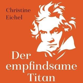 """Christine Eichel """"Der empfindsame Titan"""""""