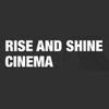 Rise and Shine Cinema
